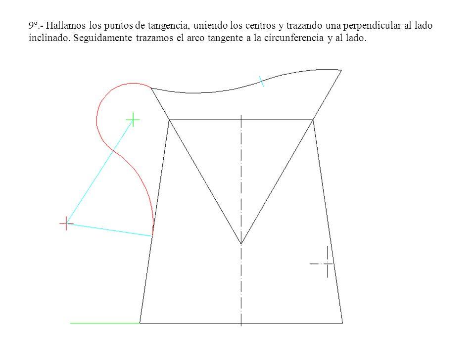 9º.- Hallamos los puntos de tangencia, uniendo los centros y trazando una perpendicular al lado inclinado.