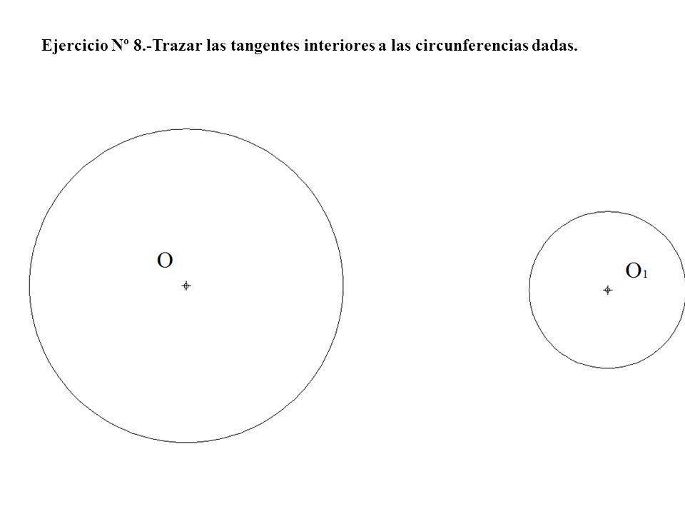 Ejercicio Nº 8.-Trazar las tangentes interiores a las circunferencias dadas.
