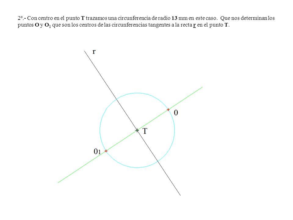 2º.- Con centro en el punto T trazamos una circunferencia de radio 13 mm en este caso.