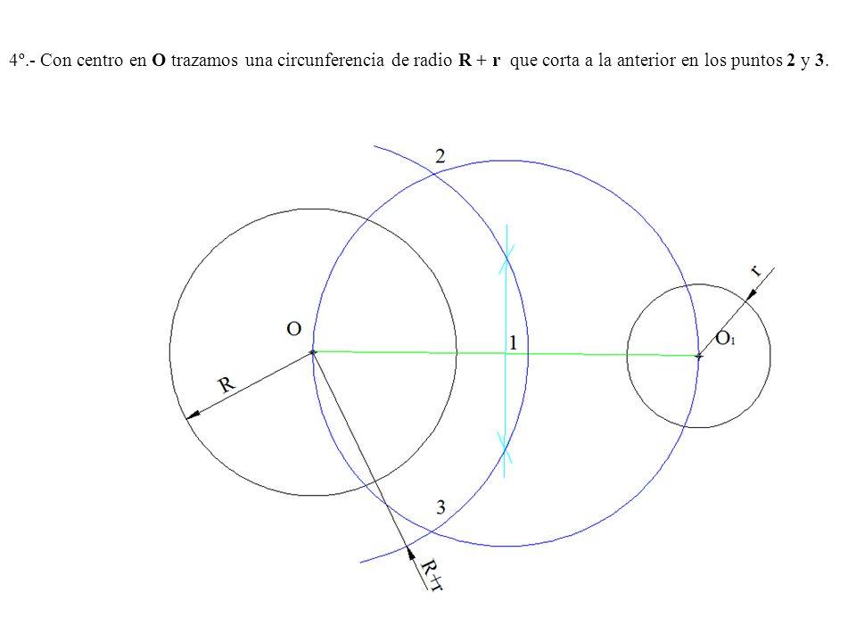 4º.- Con centro en O trazamos una circunferencia de radio R + r que corta a la anterior en los puntos 2 y 3.