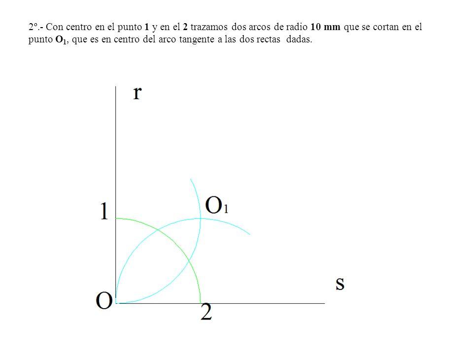 2º.- Con centro en el punto 1 y en el 2 trazamos dos arcos de radio 10 mm que se cortan en el punto O1, que es en centro del arco tangente a las dos rectas dadas.
