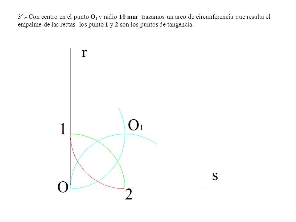3º.- Con centro en el punto O1 y radio 10 mm trazamos un arco de circunferencia que resulta el empalme de las rectas los punto 1 y 2 son los puntos de tangencia.