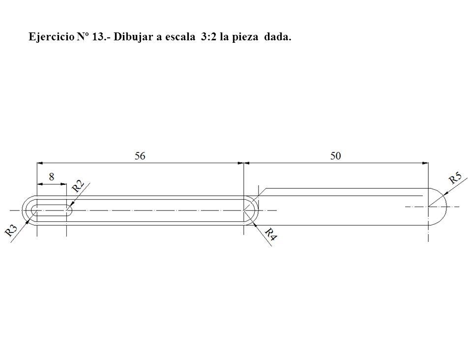 Ejercicio Nº 13.- Dibujar a escala 3:2 la pieza dada.