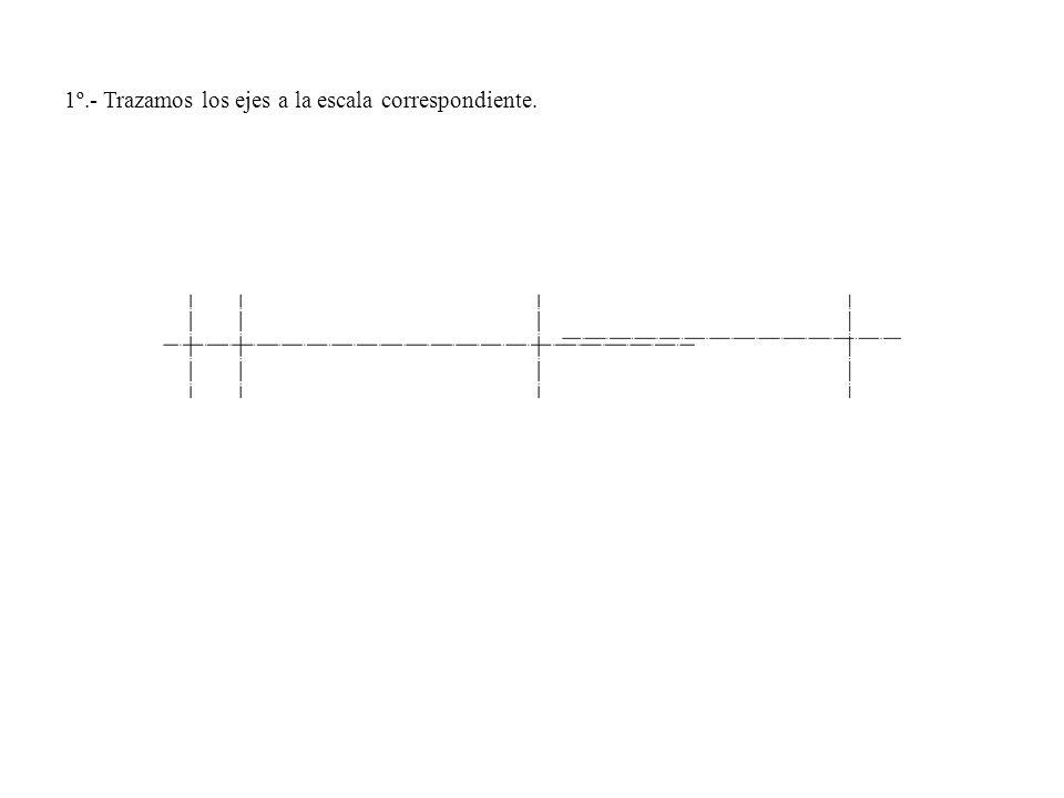 1º.- Trazamos los ejes a la escala correspondiente.