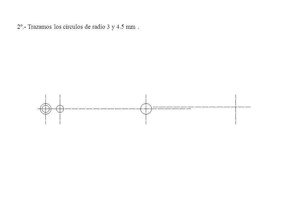 2º.- Trazamos los círculos de radio 3 y 4.5 mm .
