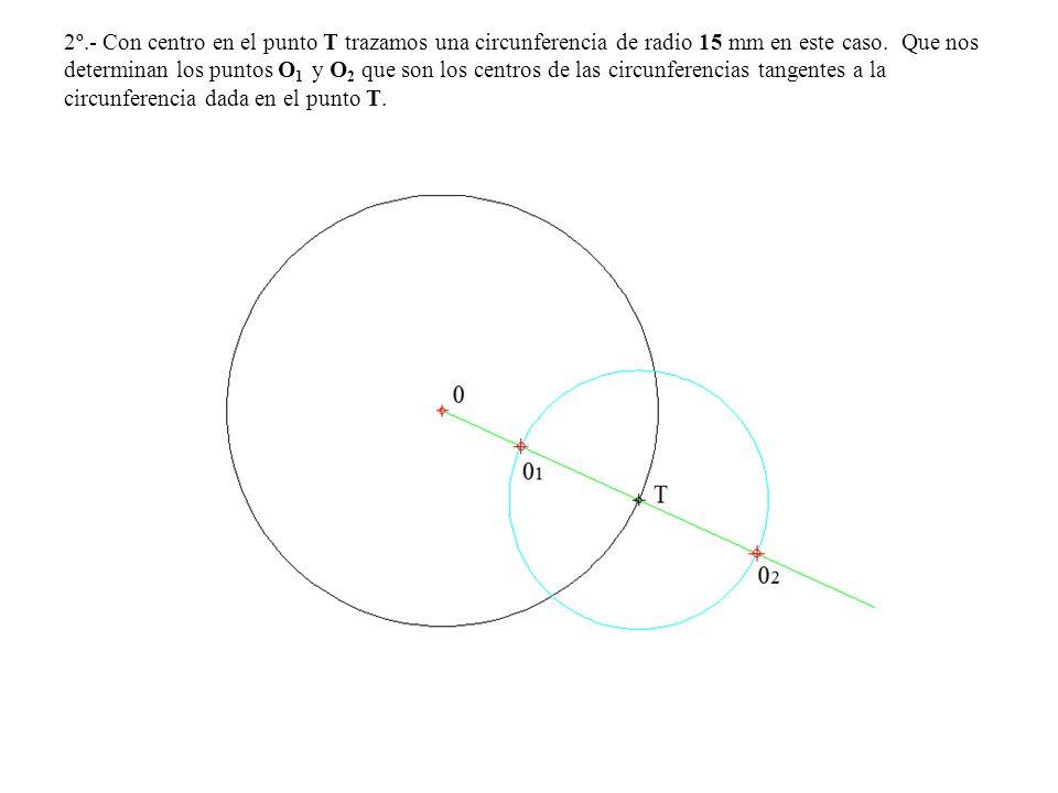 2º.- Con centro en el punto T trazamos una circunferencia de radio 15 mm en este caso.