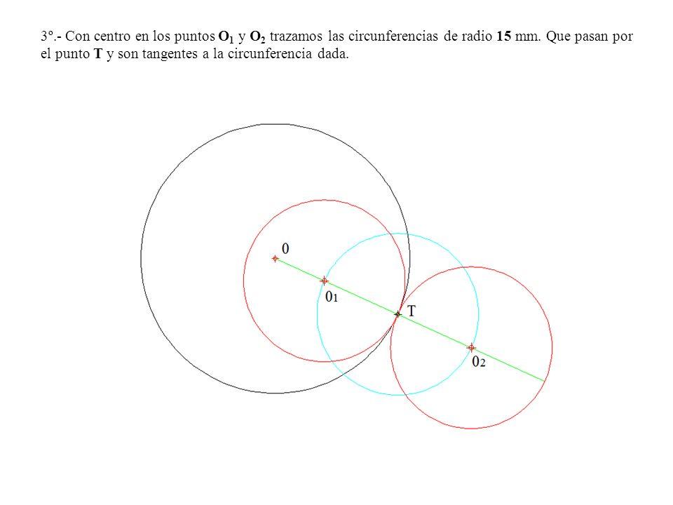 3º.- Con centro en los puntos O1 y O2 trazamos las circunferencias de radio 15 mm.