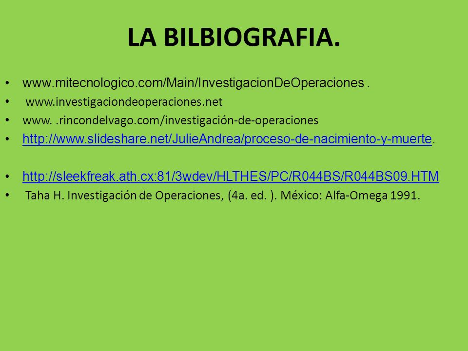 LA BILBIOGRAFIA. www.mitecnologico.com/Main/InvestigacionDeOperaciones . www.investigaciondeoperaciones.net.