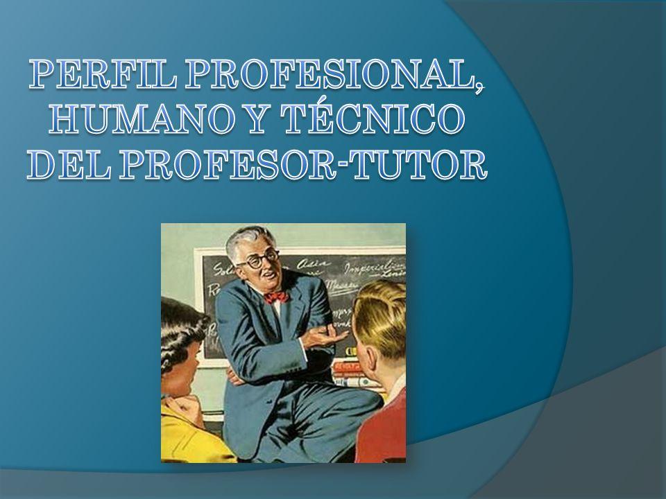 PERFIL PROFESIONAL, HUMANO Y TÉCNICO DEL PROFESOR-TUTOR