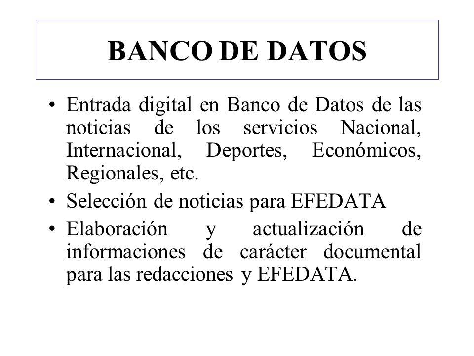 BANCO DE DATOSEntrada digital en Banco de Datos de las noticias de los servicios Nacional, Internacional, Deportes, Económicos, Regionales, etc.