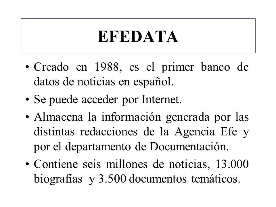 EFEDATA Creado en 1988, es el primer banco de datos de noticias en español. Se puede acceder por Internet.