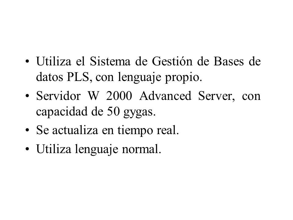 Utiliza el Sistema de Gestión de Bases de datos PLS, con lenguaje propio.