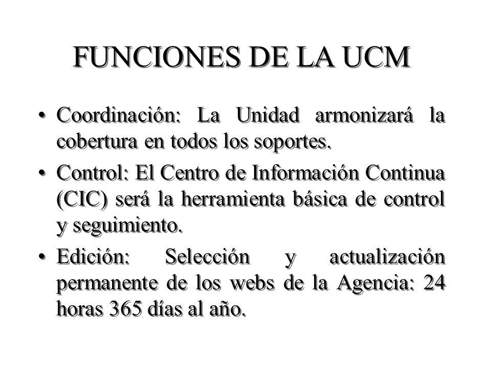 FUNCIONES DE LA UCM Coordinación: La Unidad armonizará la cobertura en todos los soportes.