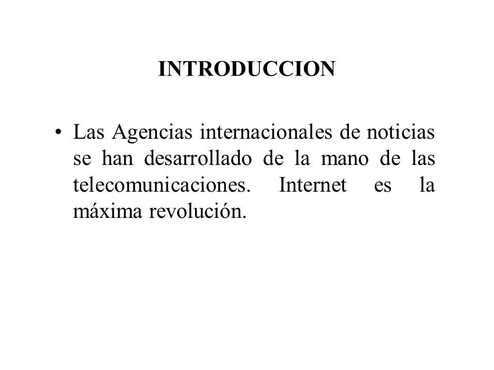 INTRODUCCION Las Agencias internacionales de noticias se han desarrollado de la mano de las telecomunicaciones.