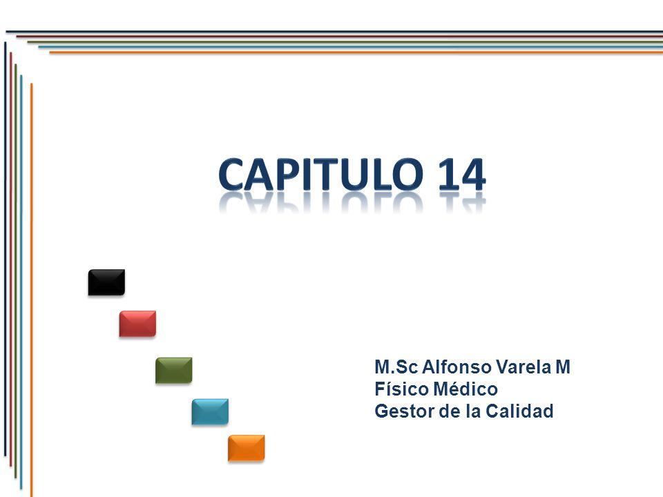 Capitulo 14 M.Sc Alfonso Varela M Físico Médico Gestor de la Calidad