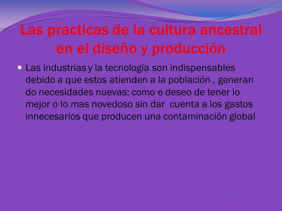 Las practicas de la cultura ancestral en el diseño y producción