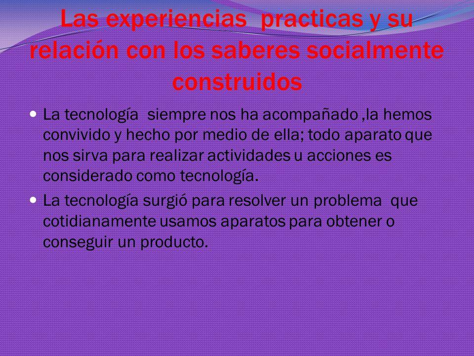 Las experiencias practicas y su relación con los saberes socialmente construidos