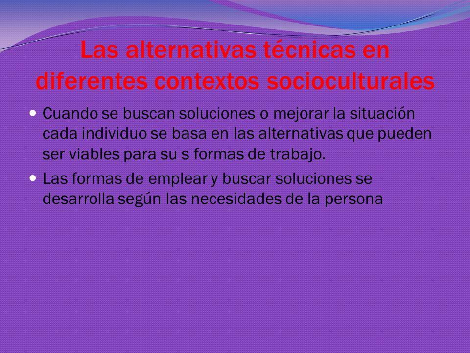 Las alternativas técnicas en diferentes contextos socioculturales