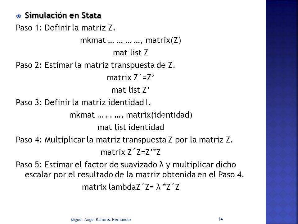 Paso 1: Definir la matriz Z. mkmat … … … …, matrix(Z) mat list Z