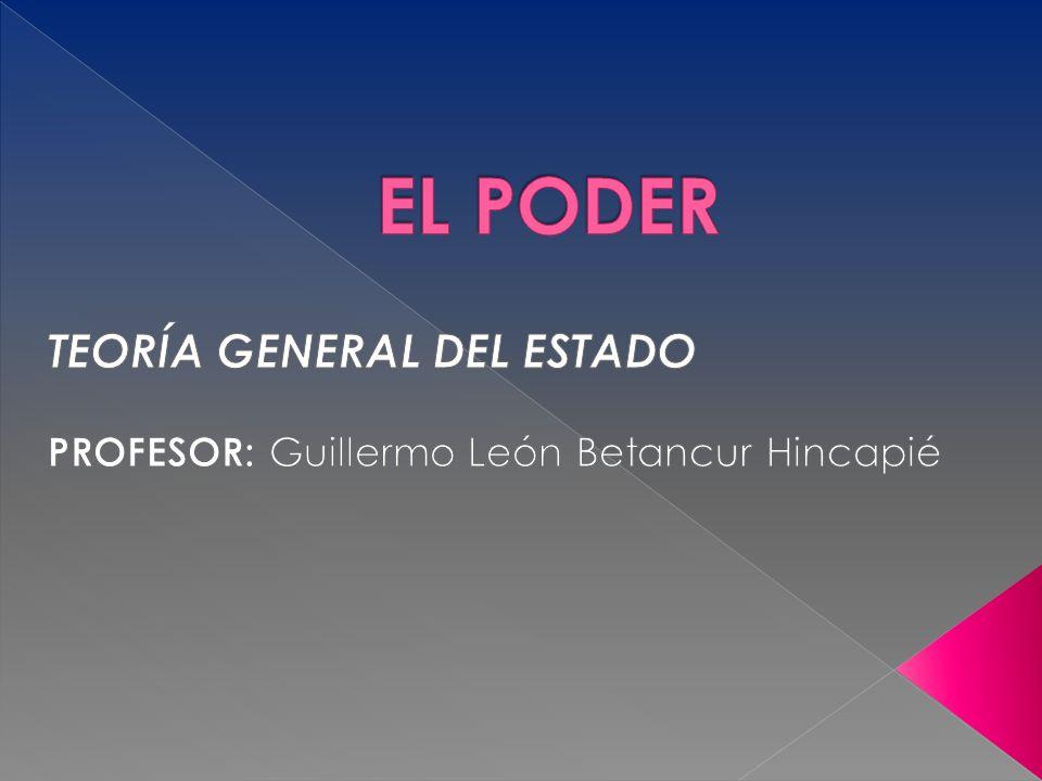 TEORÍA GENERAL DEL ESTADO PROFESOR: Guillermo León Betancur Hincapié