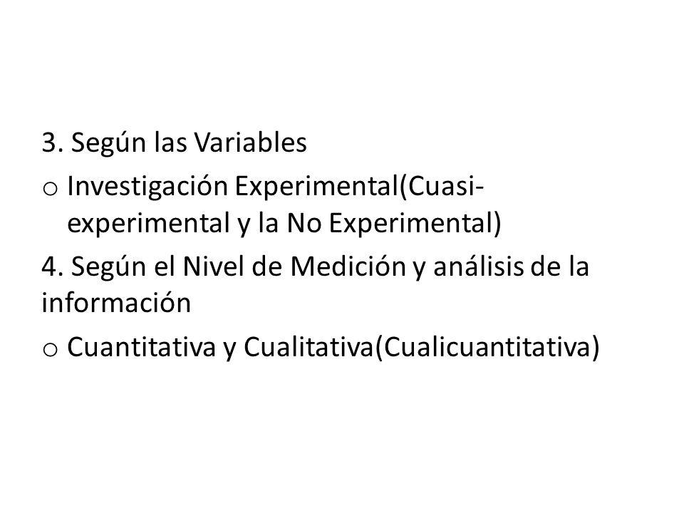 3. Según las Variables Investigación Experimental(Cuasi-experimental y la No Experimental)