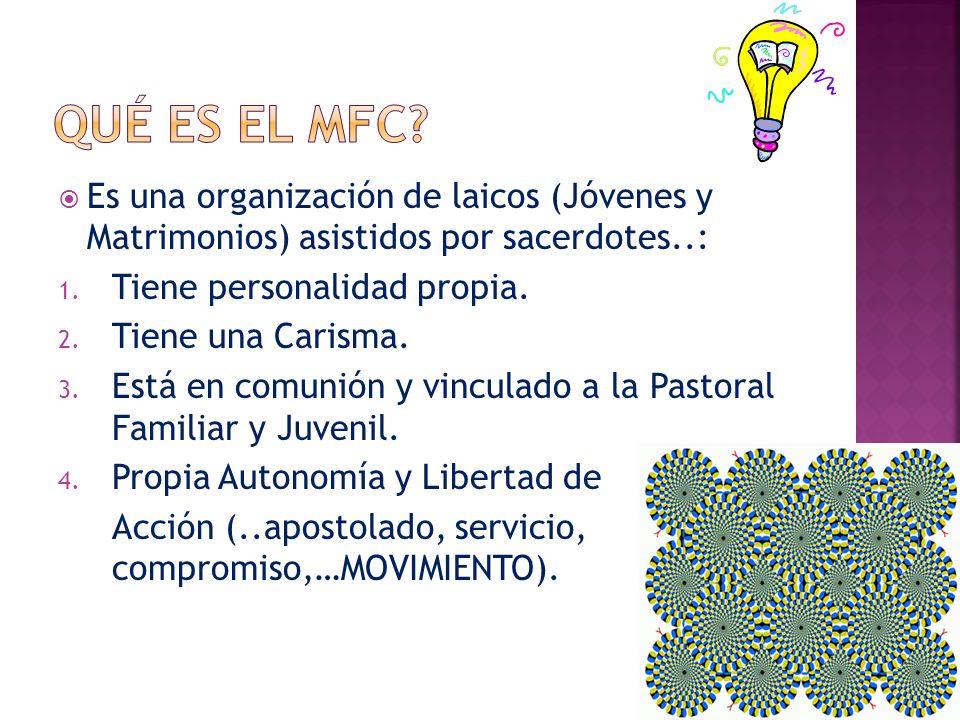 Qué es el mfc Es una organización de laicos (Jóvenes y Matrimonios) asistidos por sacerdotes..: Tiene personalidad propia.
