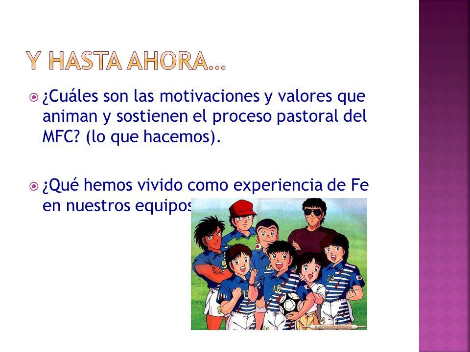 y hasta ahora… ¿Cuáles son las motivaciones y valores que animan y sostienen el proceso pastoral del MFC (lo que hacemos).