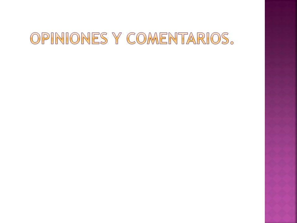 OPINIONES Y COMENTARIOS.