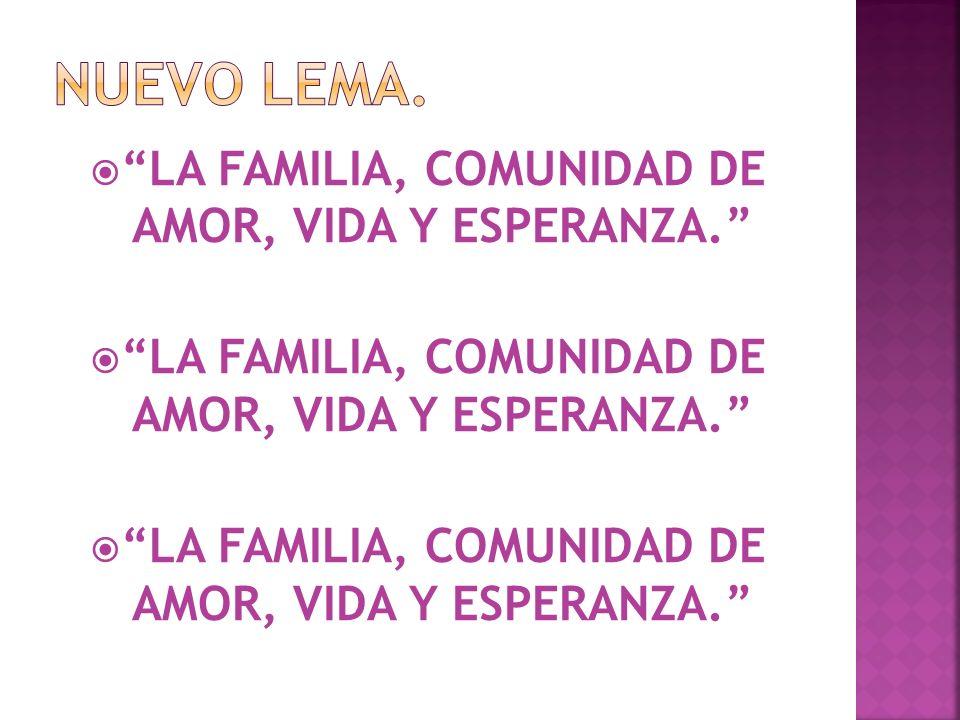 LA FAMILIA, COMUNIDAD DE AMOR, VIDA Y ESPERANZA.