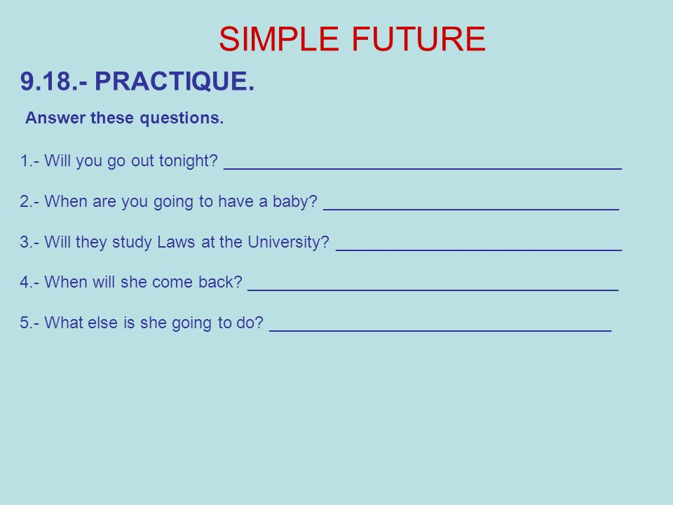 SIMPLE FUTURE 9.18.- PRACTIQUE. Answer these questions.