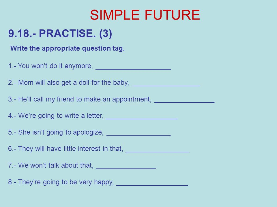 SIMPLE FUTURE 9.18.- PRACTISE. (3) Write the appropriate question tag.