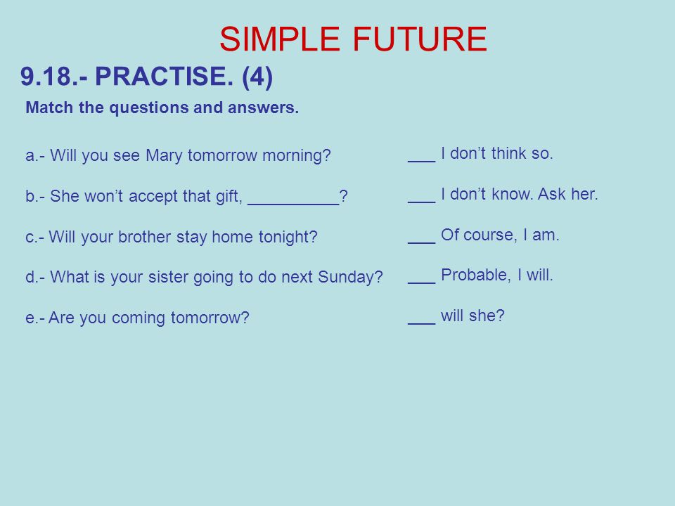 SIMPLE FUTURE 9.18.- PRACTISE. (4) Match the questions and answers.