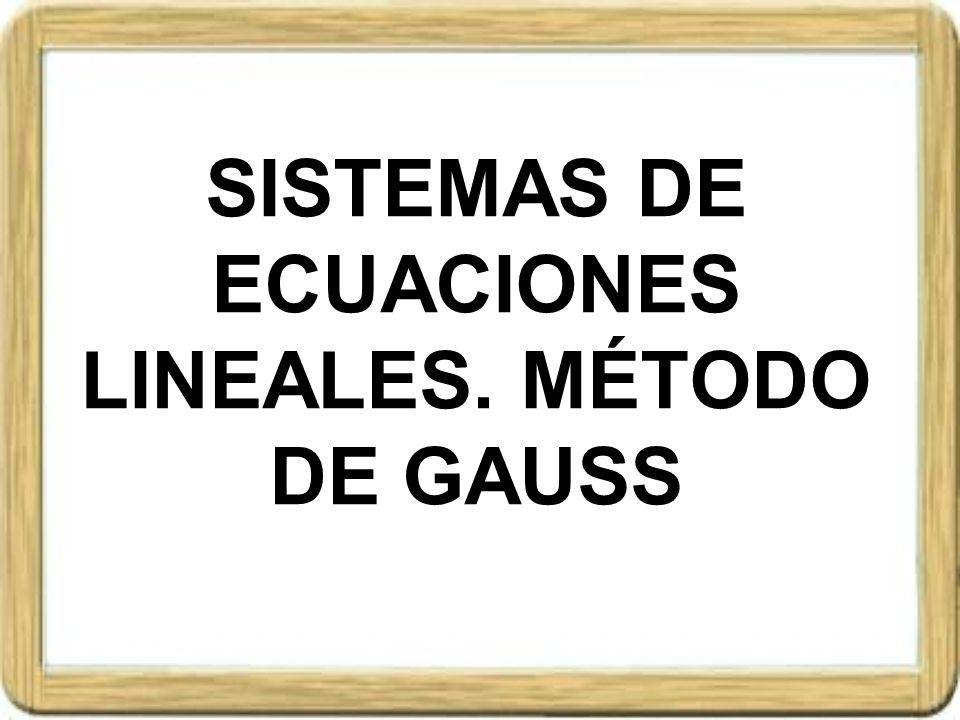 SISTEMAS DE ECUACIONES LINEALES. MÉTODO DE GAUSS