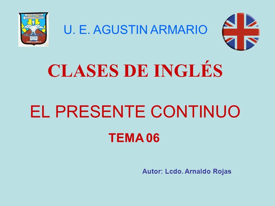 CLASES DE INGLÉS EL PRESENTE CONTINUO U. E. AGUSTIN ARMARIO TEMA 06