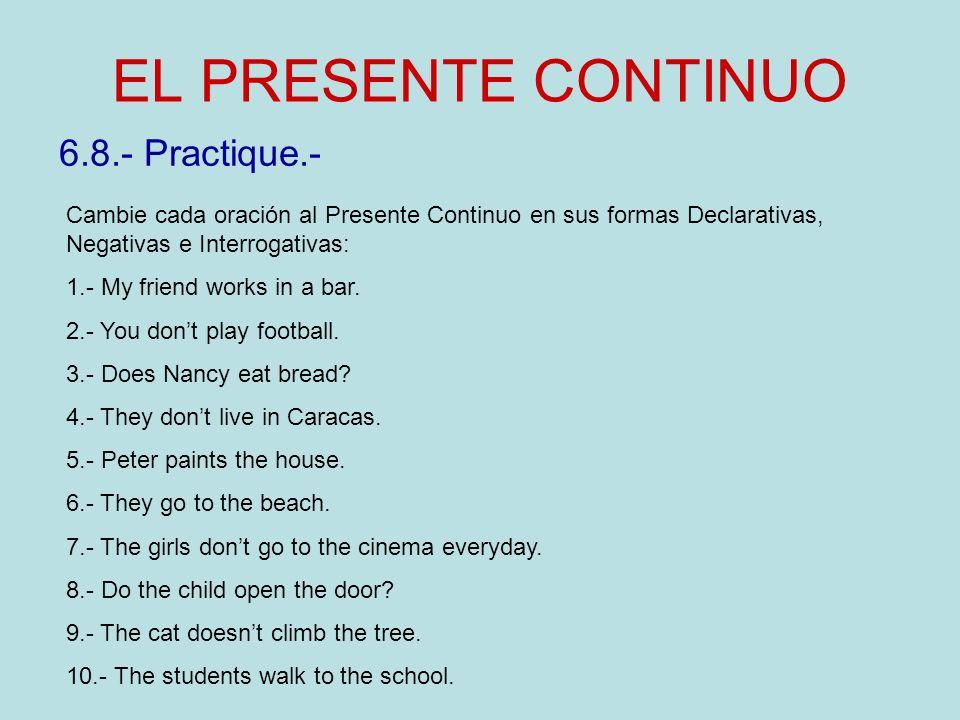 EL PRESENTE CONTINUO 6.8.- Practique.-
