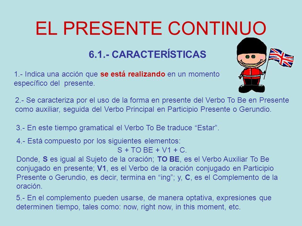 EL PRESENTE CONTINUO 6.1.- CARACTERÍSTICAS