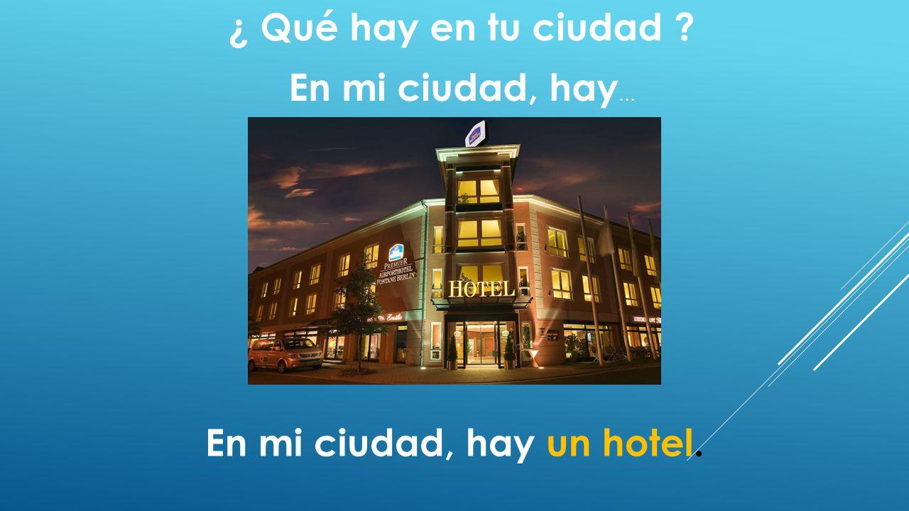 En mi ciudad, hay un hotel.