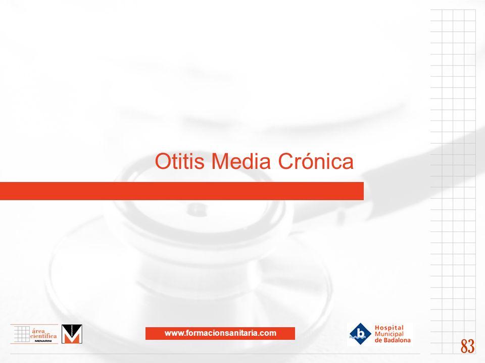 www.formacionsanitaria.com Otitis Media Crónica 83