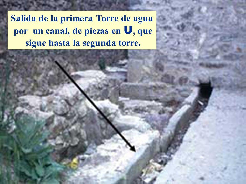 Salida de la primera Torre de agua por un canal, de piezas en U, que