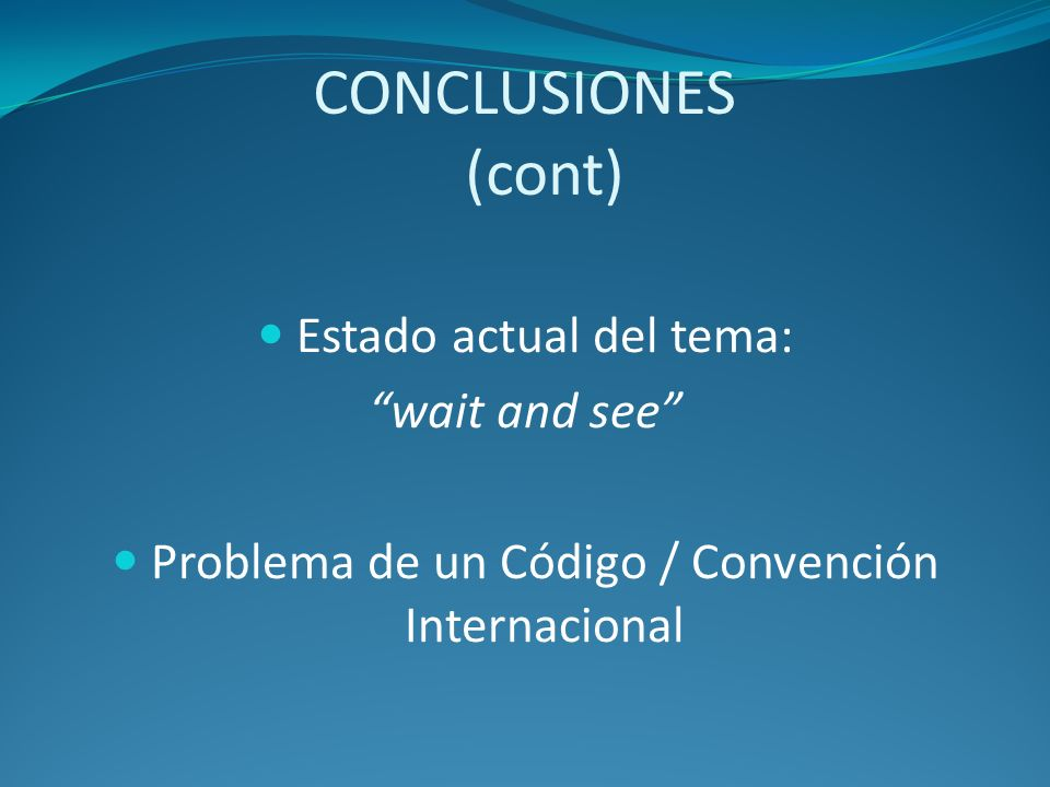 CONCLUSIONES (cont) Estado actual del tema: wait and see