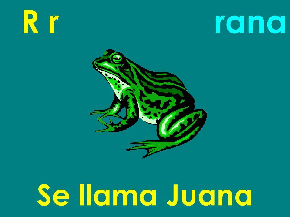 R r rana Se llama Juana