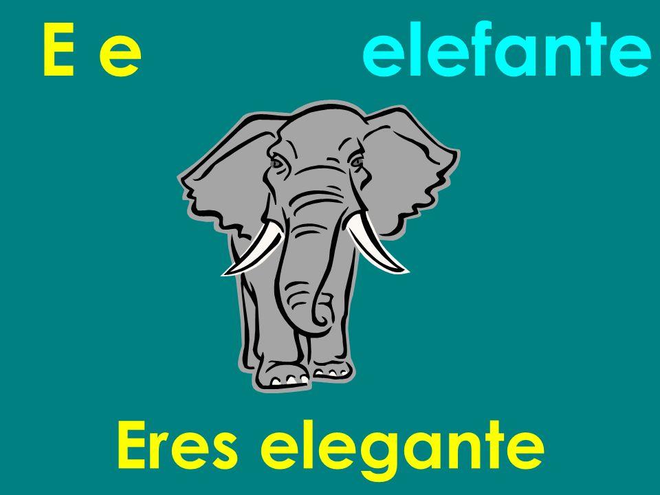 E e elefante Eres elegante