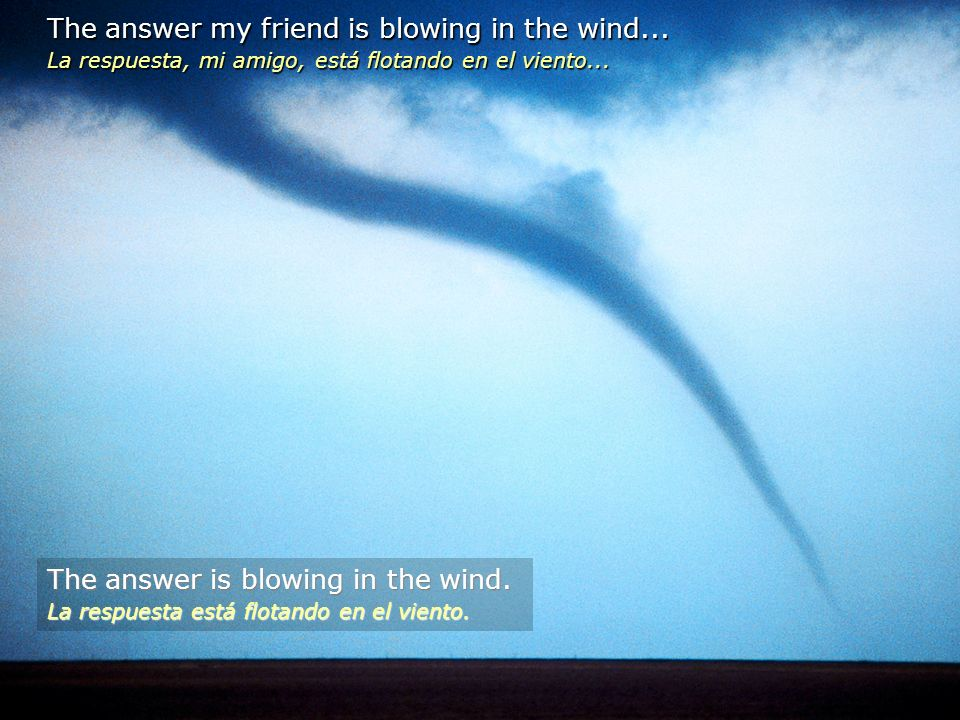 The answer my friend is blowing in the wind...