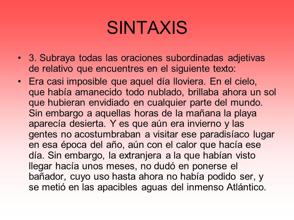 SINTAXIS 3. Subraya todas las oraciones subordinadas adjetivas de relativo que encuentres en el siguiente texto:
