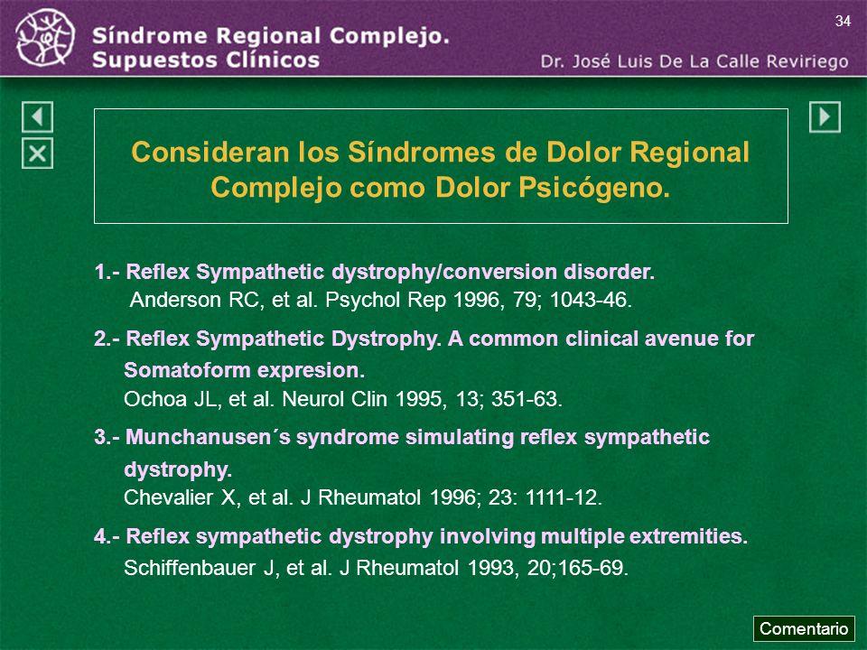 34 Consideran los Síndromes de Dolor Regional Complejo como Dolor Psicógeno. 1.- Reflex Sympathetic dystrophy/conversion disorder.