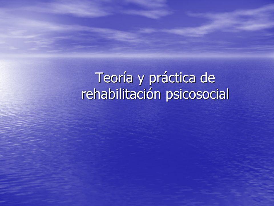 Teoría y práctica de rehabilitación psicosocial