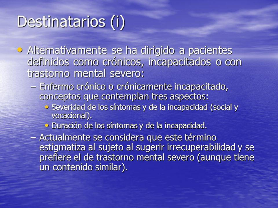 Destinatarios (i) Alternativamente se ha dirigido a pacientes definidos como crónicos, incapacitados o con trastorno mental severo: