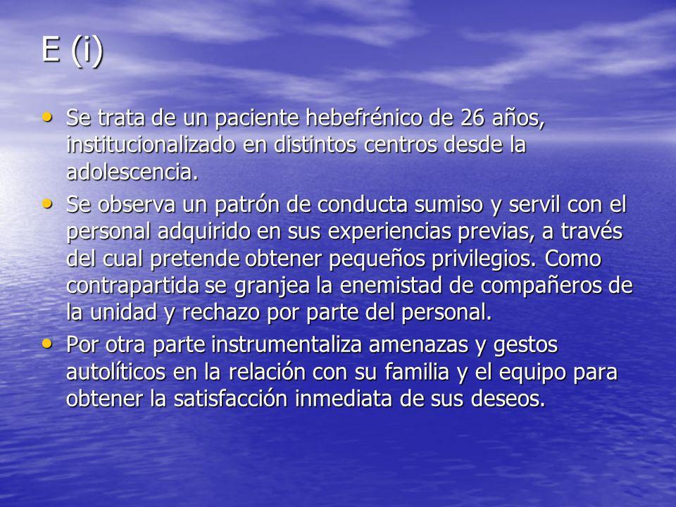 E (i) Se trata de un paciente hebefrénico de 26 años, institucionalizado en distintos centros desde la adolescencia.