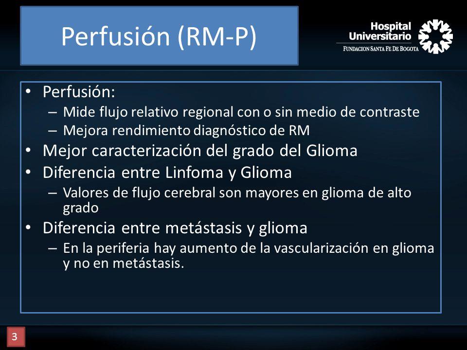 Perfusión (RM-P) Perfusión: Mejor caracterización del grado del Glioma