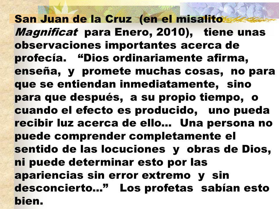 San Juan de la Cruz (en el misalito Magnificat para Enero, 2010), tiene unas observaciones importantes acerca de profecía.